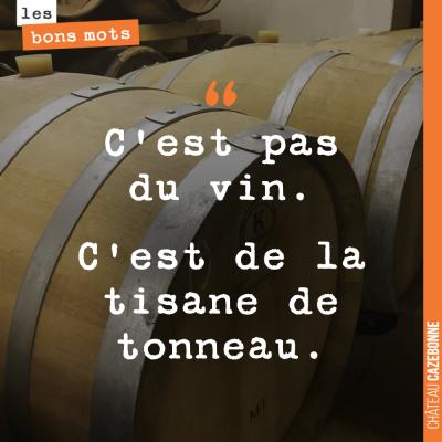 Bein oui, on aime pas les vins trop boisés.